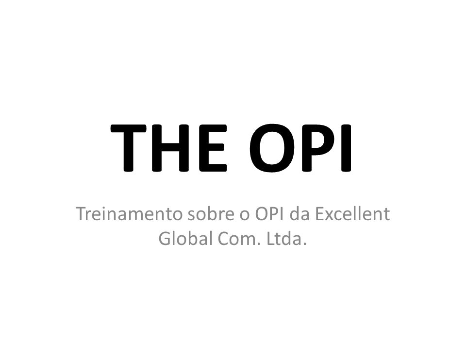 THE OPI Treinamento sobre o OPI da Excellent Global Com. Ltda.