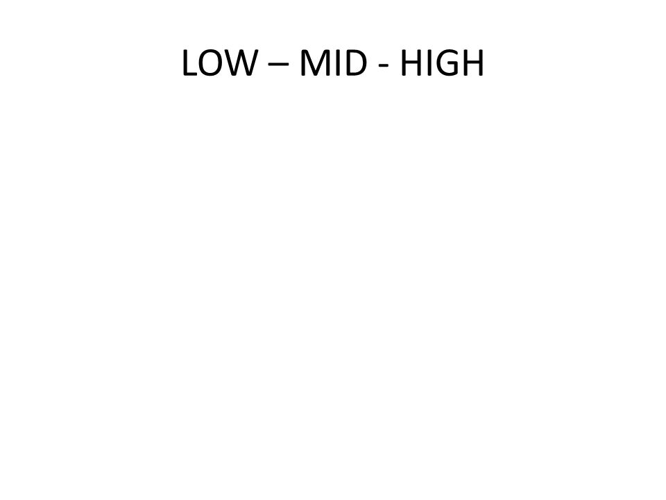 LOW – MID - HIGH
