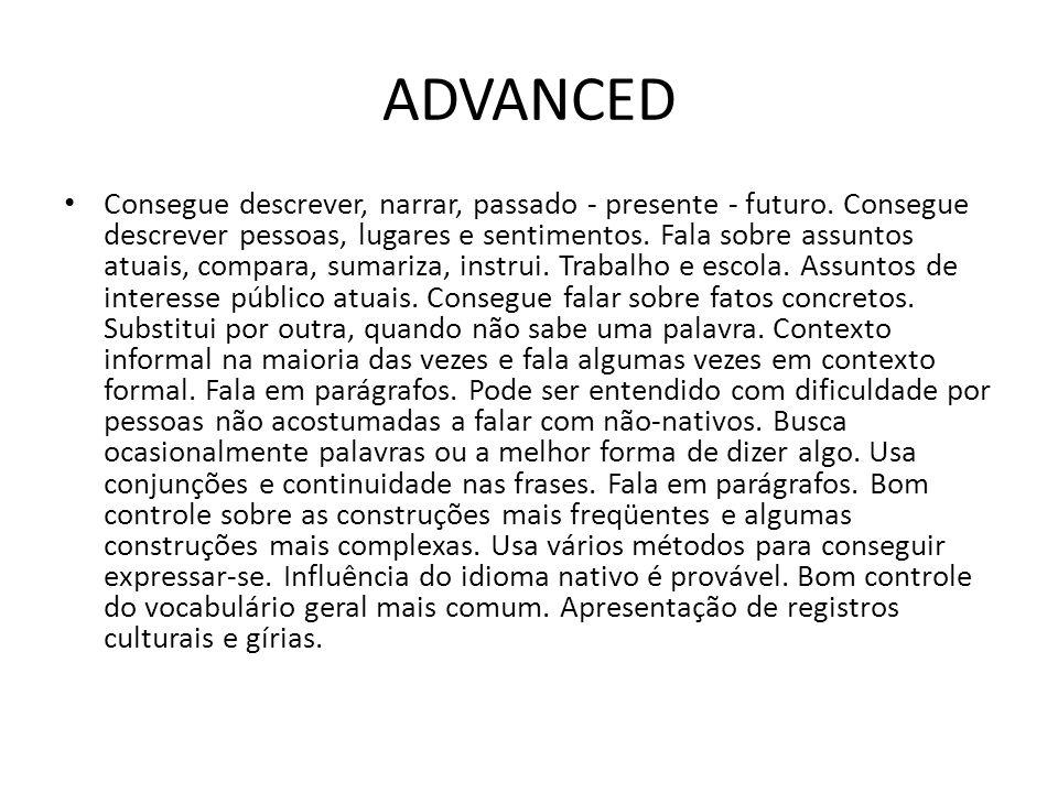 ADVANCED Consegue descrever, narrar, passado - presente - futuro.