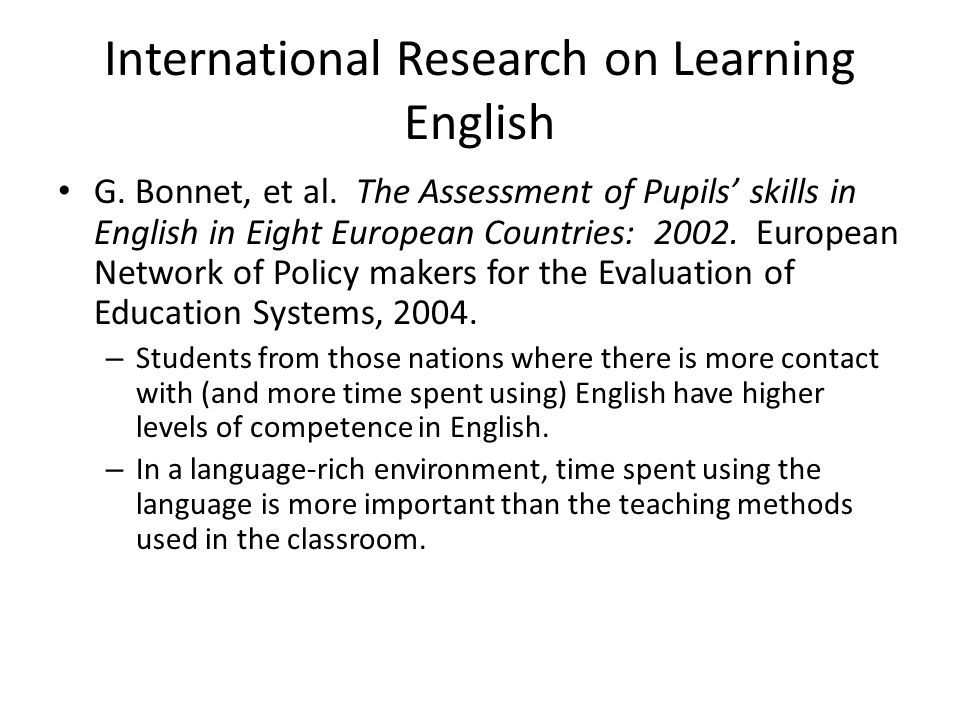 International Research on Learning English G. Bonnet, et al. The Assessment of Pupils' skills in English in Eight European Countries: 2002. European N