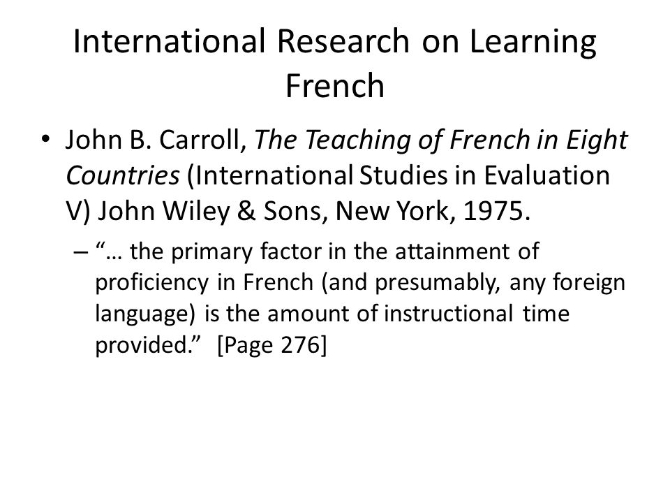 International Research on Learning French John B. Carroll, The Teaching of French in Eight Countries (International Studies in Evaluation V) John Wile