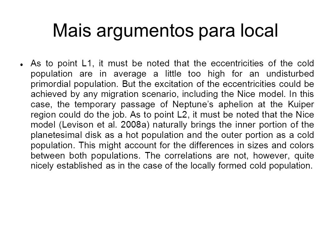 Mais argumentos para local As to point L1, it must be noted that the eccentricities of the cold population are in average a little too high for an und