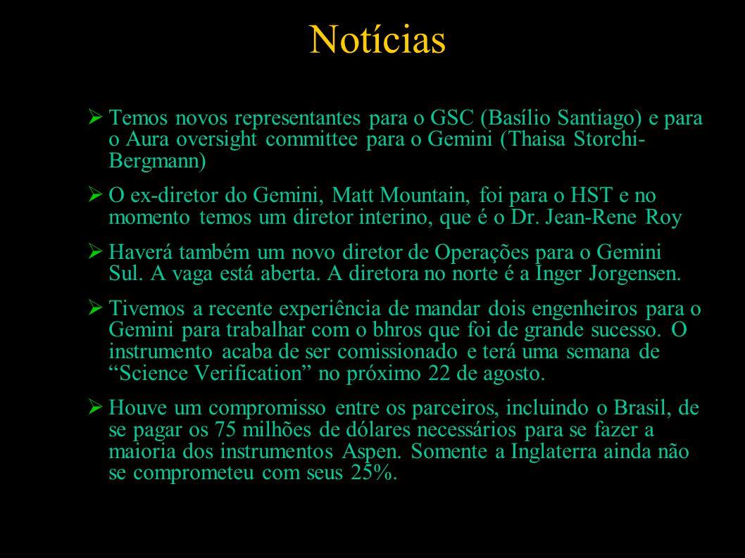 Notícias  Temos novos representantes para o GSC (Basílio Santiago) e para o Aura oversight committee para o Gemini (Thaisa Storchi- Bergmann)  O ex-diretor do Gemini, Matt Mountain, foi para o HST e no momento temos um diretor interino, que é o Dr.