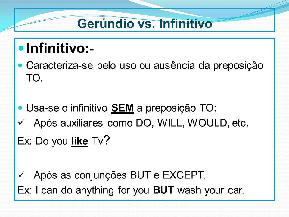 Gerúndio vs. Infinitivo Infinitivo :- Caracteriza-se pelo uso ou ausência da preposição TO. Usa-se o infinitivo SEM a preposição TO: Após auxiliares c