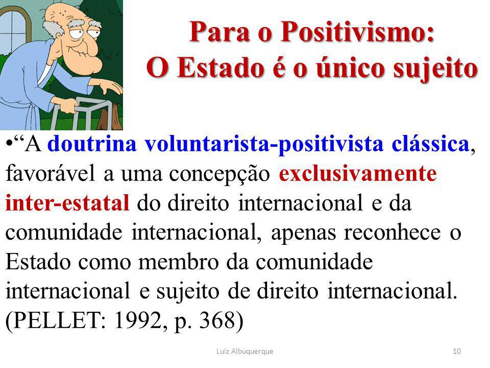 """Para o Positivismo: O Estado é o único sujeito """"A doutrina voluntarista-positivista clássica, favorável a uma concepção exclusivamente inter-estatal d"""