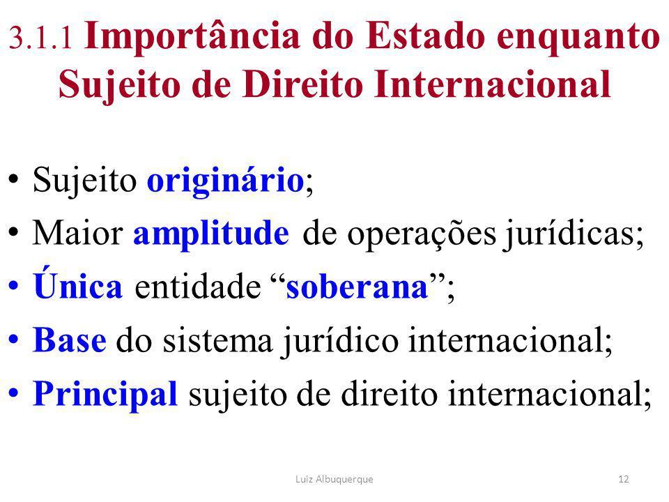 """3.1.1 Importância do Estado enquanto Sujeito de Direito Internacional Sujeito originário; Maior amplitude de operações jurídicas; Única entidade """"sobe"""
