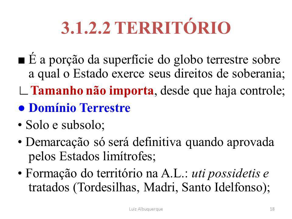 18 3.1.2.2 TERRITÓRIO ■ É a porção da superfície do globo terrestre sobre a qual o Estado exerce seus direitos de soberania; ∟Tamanho não importa, des