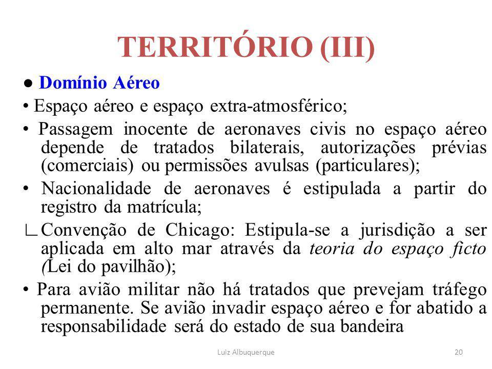 20 TERRITÓRIO (III) ● Domínio Aéreo Espaço aéreo e espaço extra-atmosférico; Passagem inocente de aeronaves civis no espaço aéreo depende de tratados