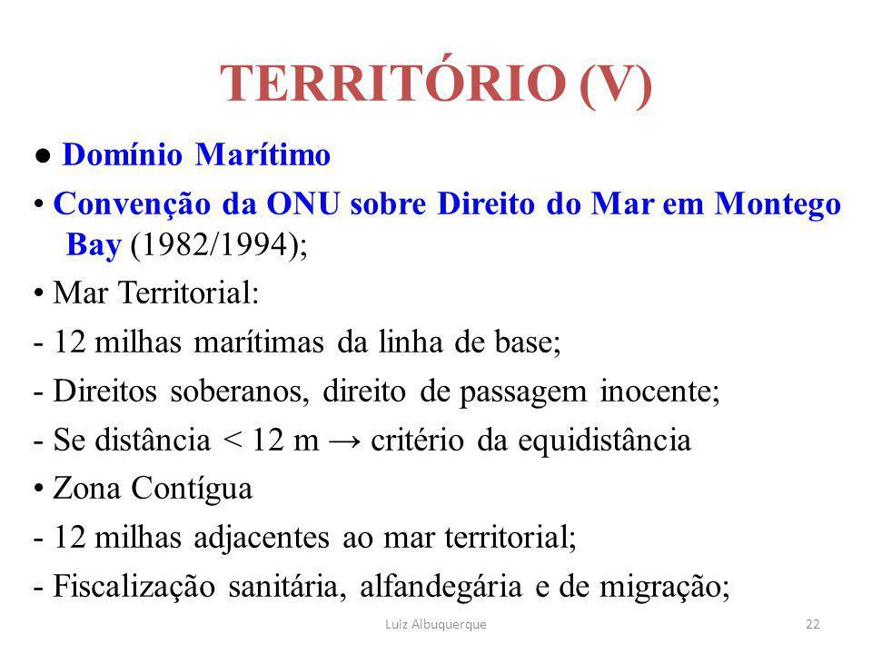 22 TERRITÓRIO (V) ● Domínio Marítimo Convenção da ONU sobre Direito do Mar em Montego Bay (1982/1994); Mar Territorial: - 12 milhas marítimas da linha