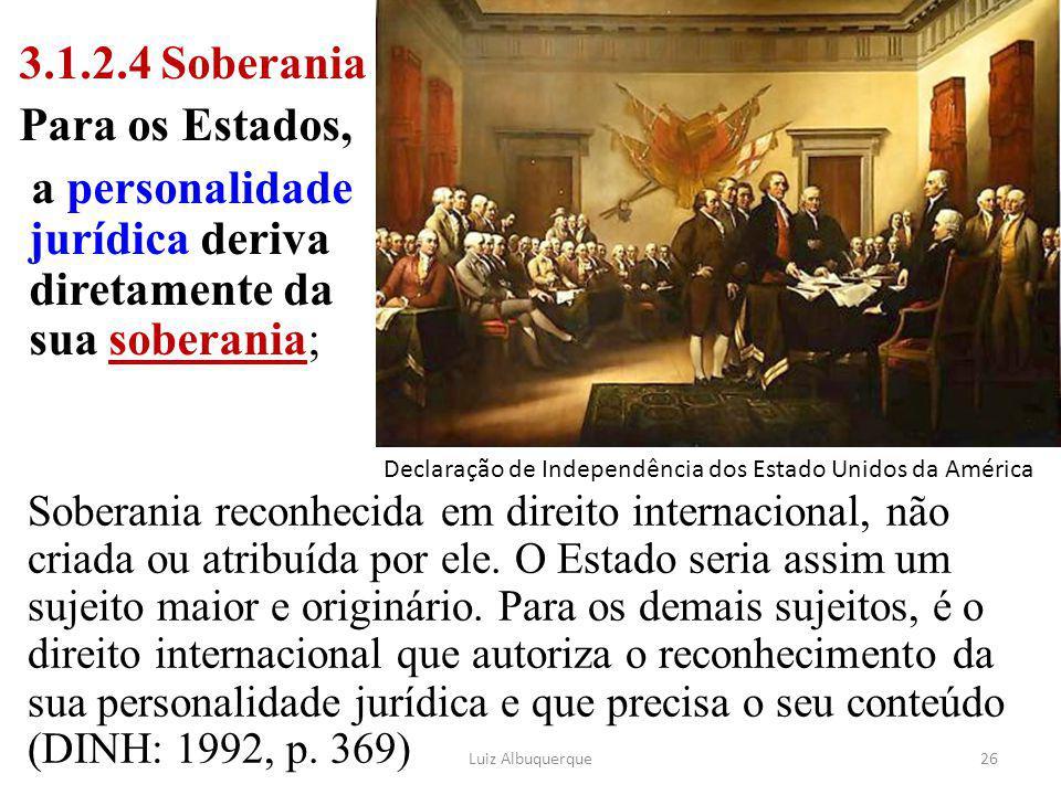 Soberania reconhecida em direito internacional, não criada ou atribuída por ele. O Estado seria assim um sujeito maior e originário. Para os demais su