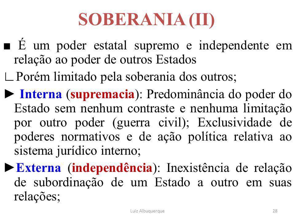 28 SOBERANIA (II) ■ É um poder estatal supremo e independente em relação ao poder de outros Estados ∟Porém limitado pela soberania dos outros; ► Inter