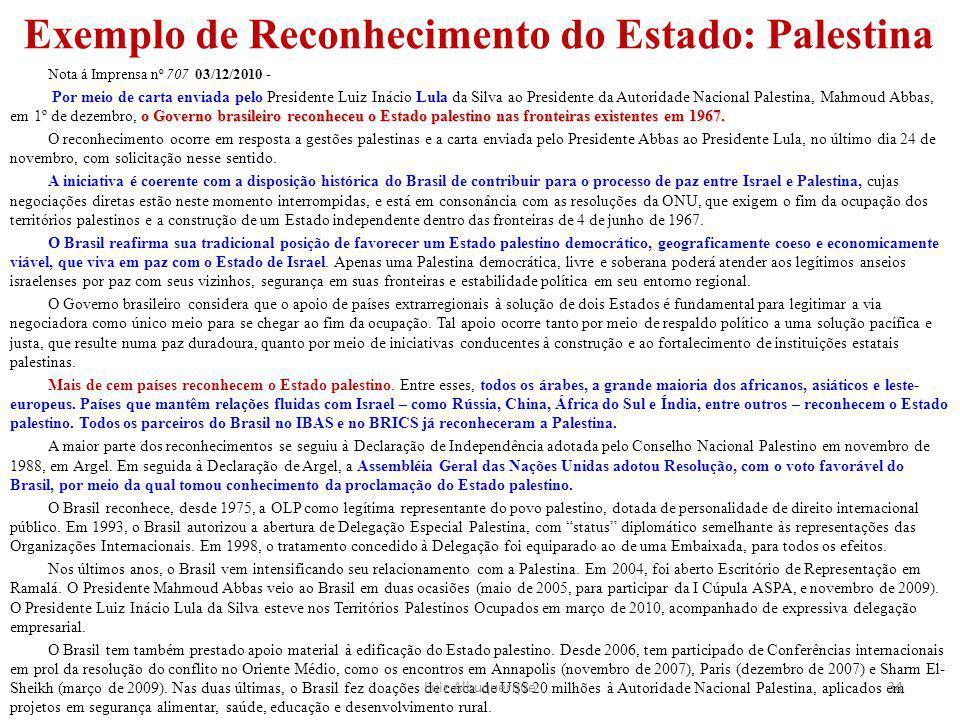 Exemplo de Reconhecimento do Estado: Palestina Nota á Imprensa nº 707 03/12/2010 - o Governo brasileiro reconheceu o Estado palestino nas fronteiras e