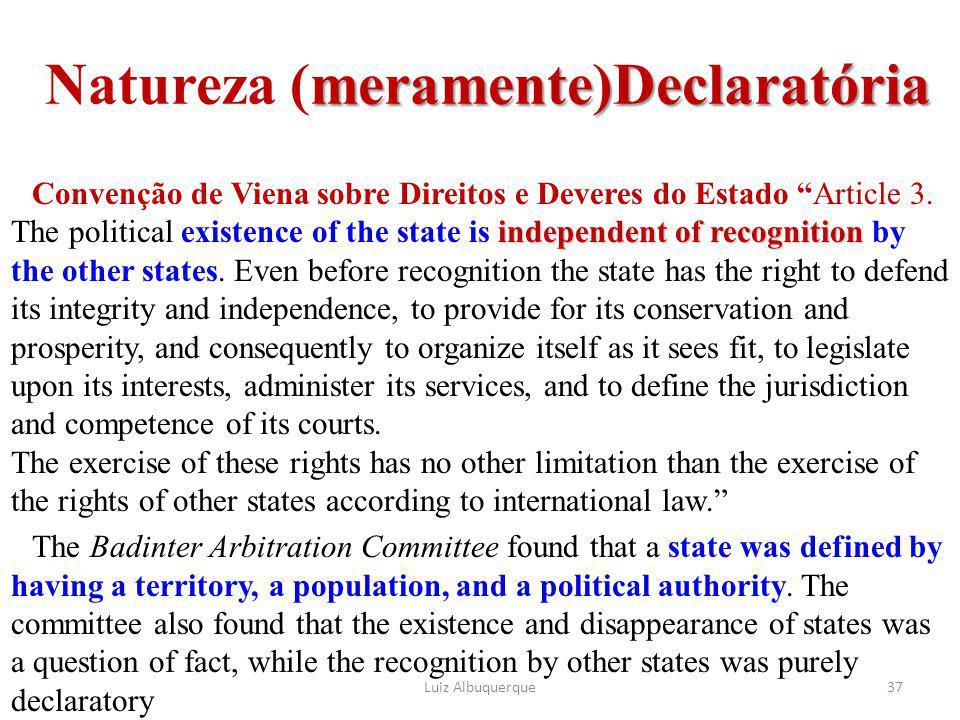 """meramente)Declaratória Natureza (meramente)Declaratória independent of recognition Convenção de Viena sobre Direitos e Deveres do Estado """"Article 3. T"""