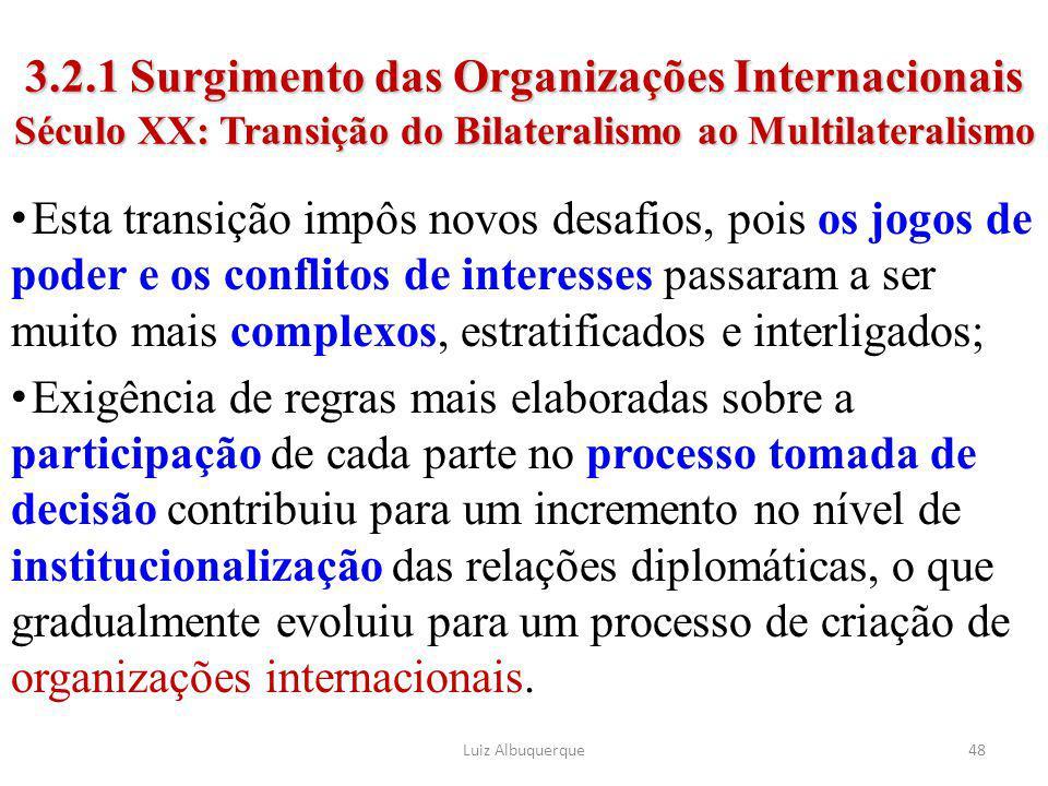 48 3.2.1 Surgimento das Organizações Internacionais Século XX: Transição do Bilateralismo ao Multilateralismo Esta transição impôs novos desafios, poi