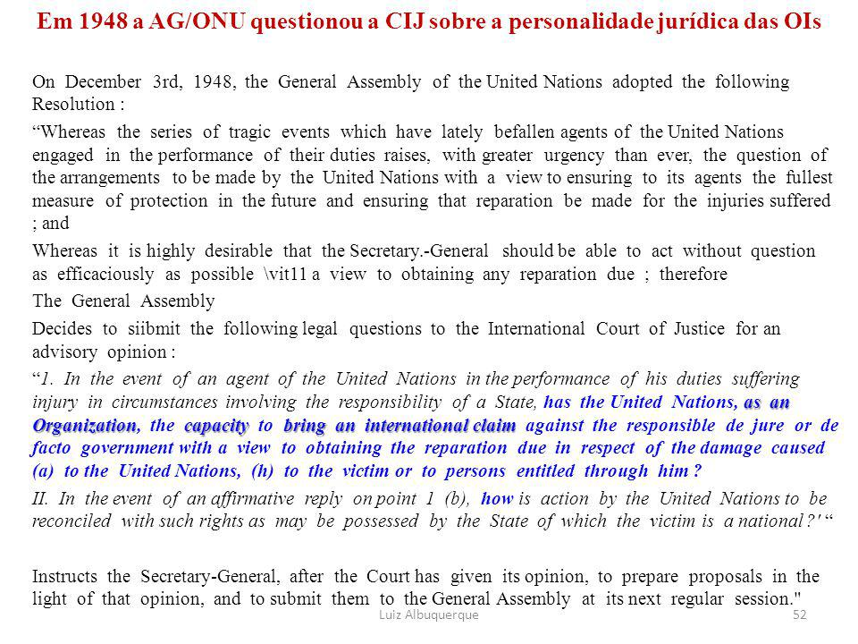 Em 1948 a AG/ONU questionou a CIJ sobre a personalidade jurídica das OIs On December 3rd, 1948, the General Assembly of the United Nations adopted the