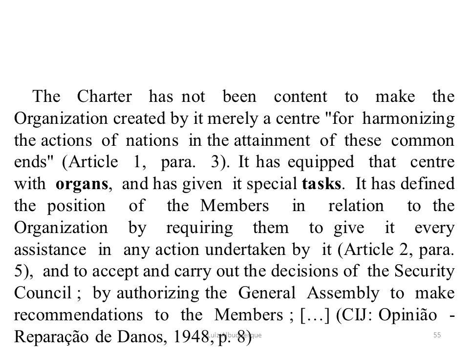 The Charter has not been content to make the Organization created by it merely a centre