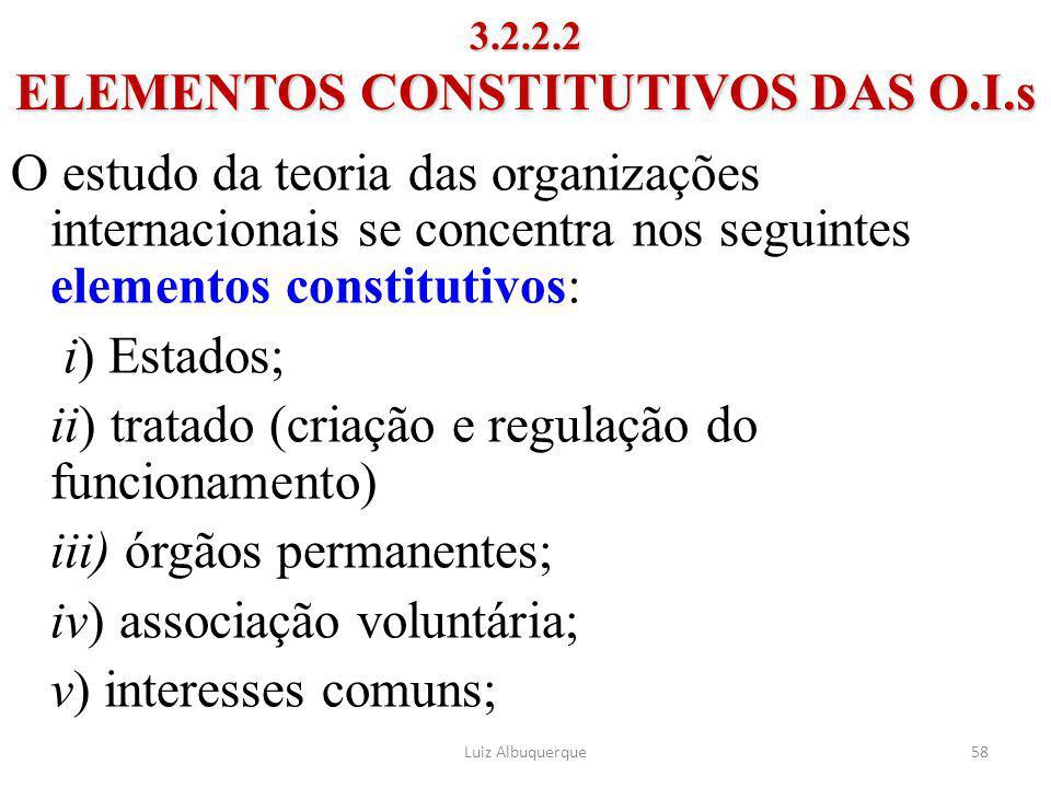 58 3.2.2.2 ELEMENTOS CONSTITUTIVOS DAS O.I.s O estudo da teoria das organizações internacionais se concentra nos seguintes elementos constitutivos: i)