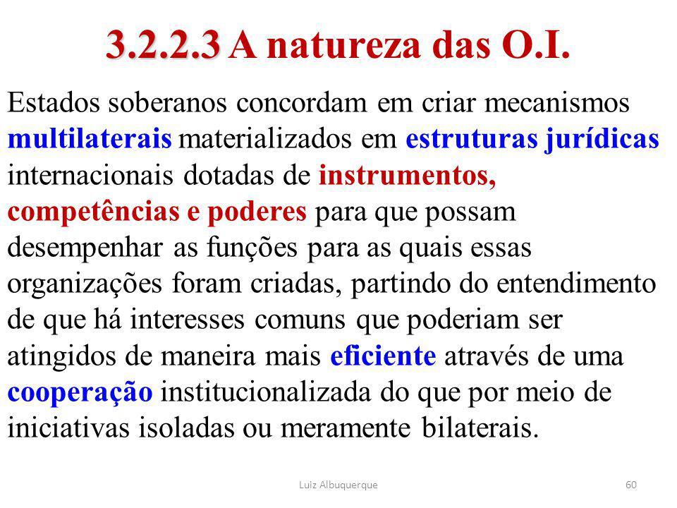 60 3.2.2.3 3.2.2.3 A natureza das O.I. Estados soberanos concordam em criar mecanismos multilaterais materializados em estruturas jurídicas internacio