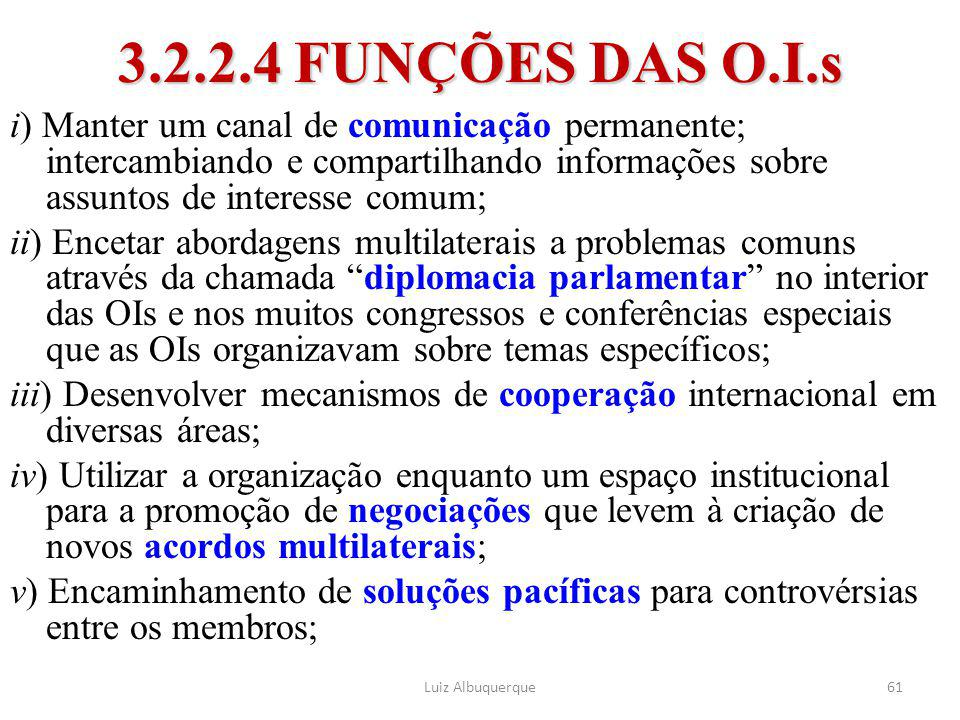 61 3.2.2.4 FUNÇÕES DAS O.I.s i) Manter um canal de comunicação permanente; intercambiando e compartilhando informações sobre assuntos de interesse com