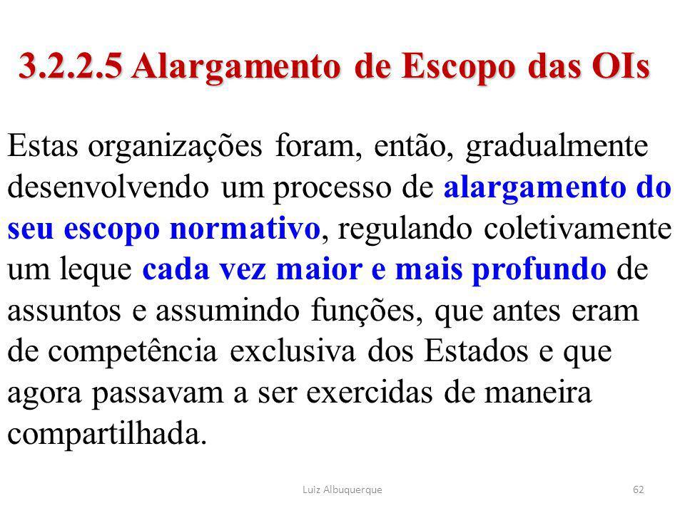 62 3.2.2.5 Alargamento de Escopo das OIs Estas organizações foram, então, gradualmente desenvolvendo um processo de alargamento do seu escopo normativ