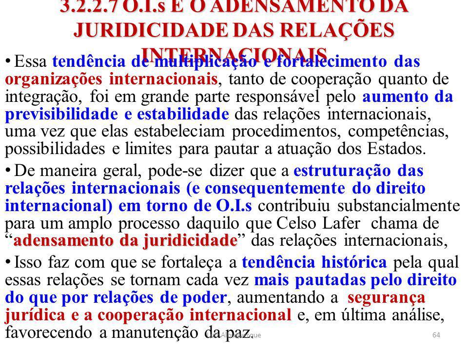 64 3.2.2.7 O.I.s E O ADENSAMENTO DA JURIDICIDADE DAS RELAÇÕES INTERNACIONAIS Essa tendência de multiplicação e fortalecimento das organizações interna