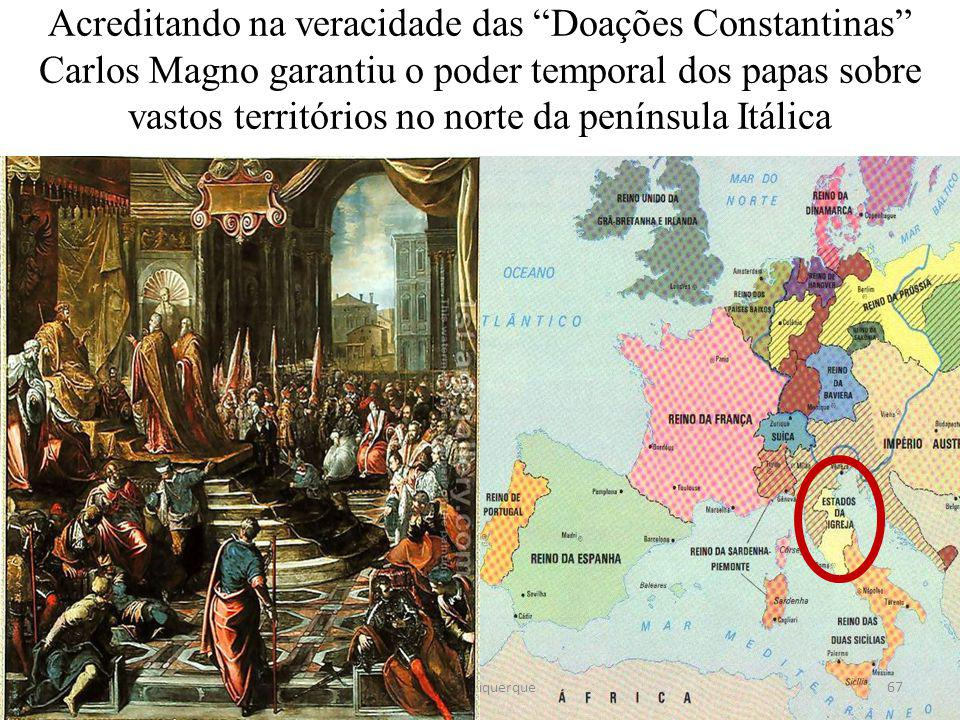 """67 Acreditando na veracidade das """"Doações Constantinas"""" Carlos Magno garantiu o poder temporal dos papas sobre vastos territórios no norte da penínsul"""