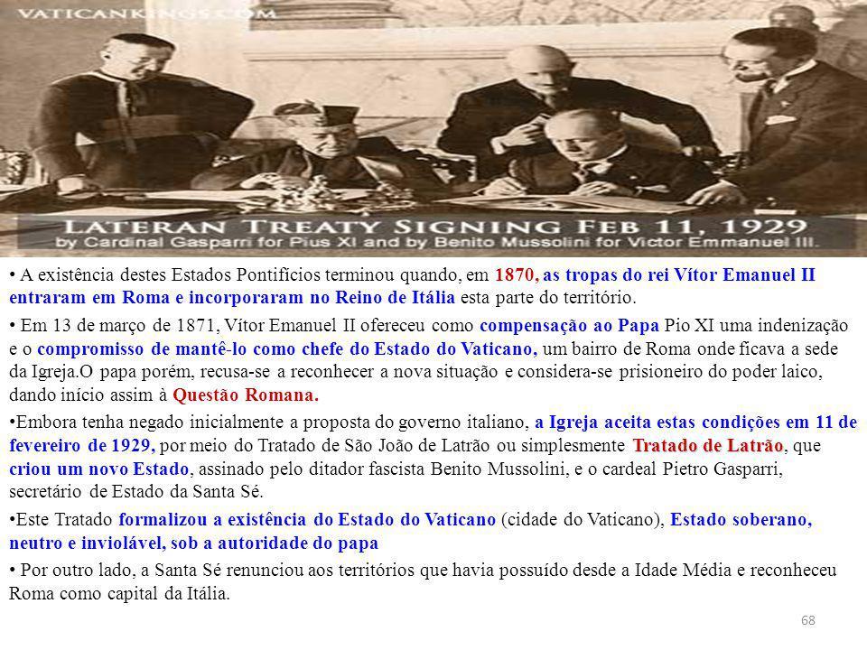 A existência destes Estados Pontifícios terminou quando, em 1870, as tropas do rei Vítor Emanuel II entraram em Roma e incorporaram no Reino de Itália