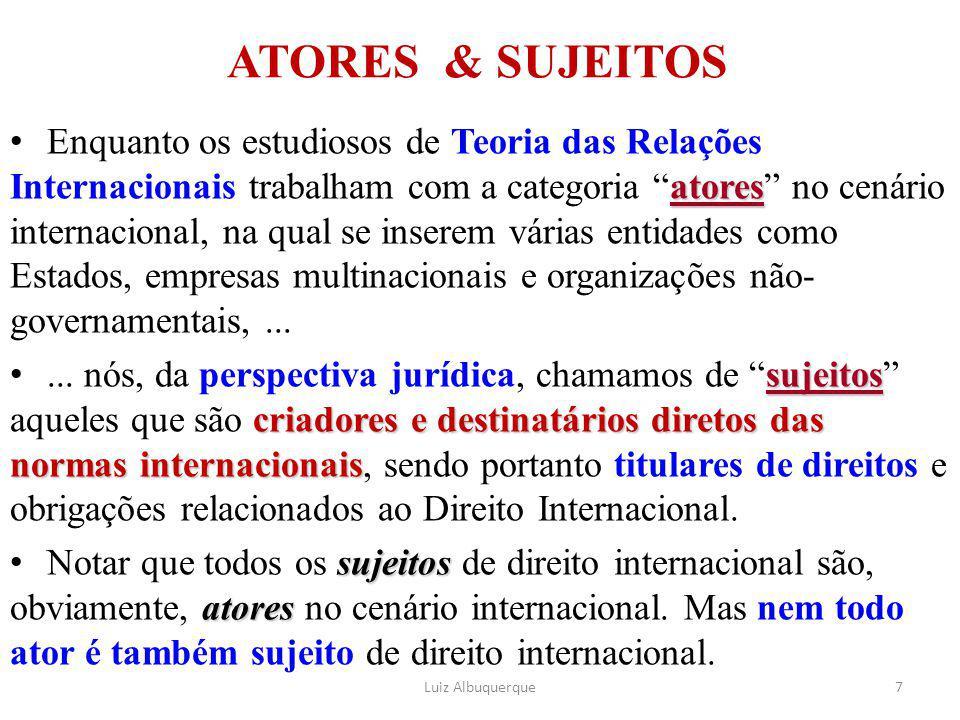 """ATORES & SUJEITOS atores Enquanto os estudiosos de Teoria das Relações Internacionais trabalham com a categoria """"atores"""" no cenário internacional, na"""