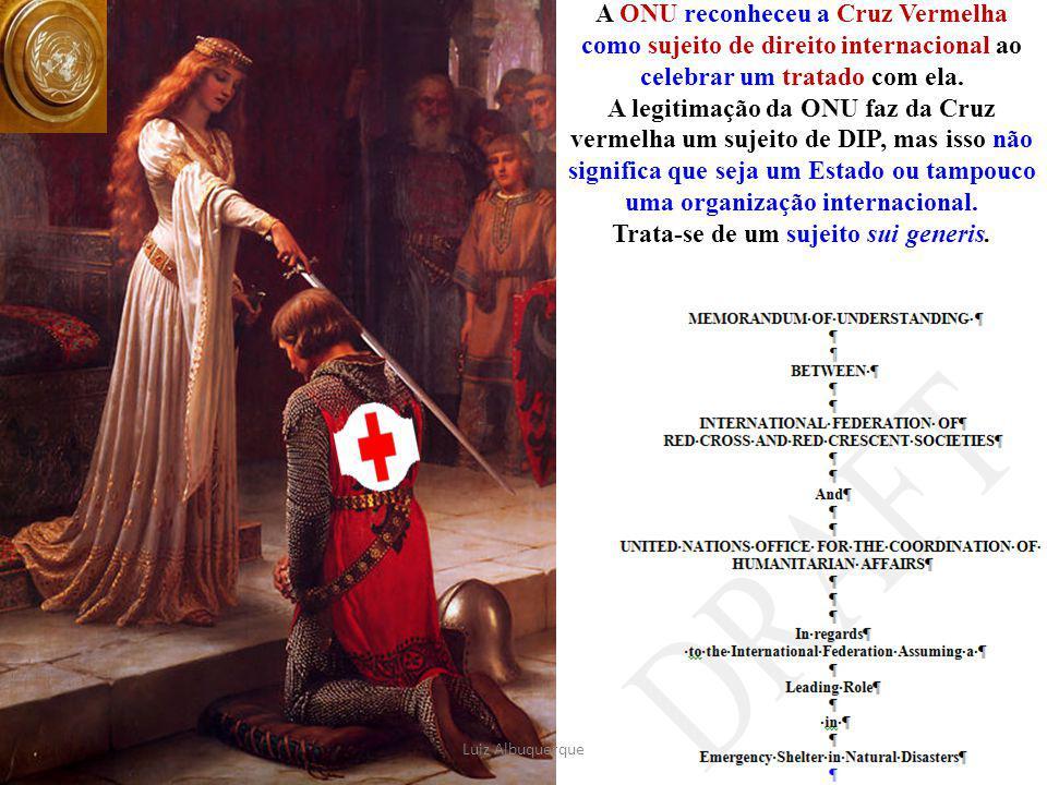 72 A ONU reconheceu a Cruz Vermelha como sujeito de direito internacional ao celebrar um tratado com ela. A legitimação da ONU faz da Cruz vermelha um