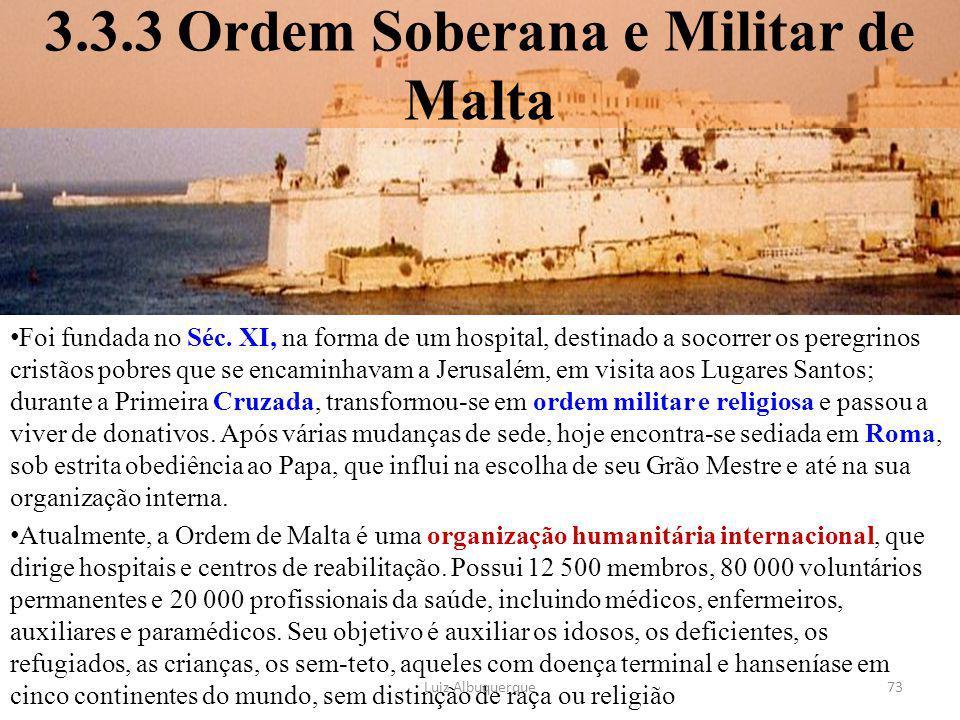 3.3.3 Ordem Soberana e Militar de Malta Foi fundada no Séc. XI, na forma de um hospital, destinado a socorrer os peregrinos cristãos pobres que se enc