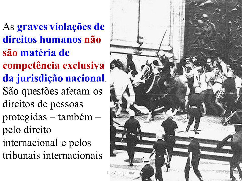 As graves violações de direitos humanos não são matéria de competência exclusiva da jurisdição nacional. São questões afetam os direitos de pessoas pr