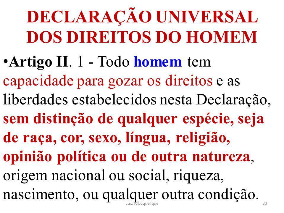 DECLARAÇÃO UNIVERSAL DOS DIREITOS DO HOMEM Artigo II. 1 - Todo homem tem capacidade para gozar os direitos e as liberdades estabelecidos nesta Declara