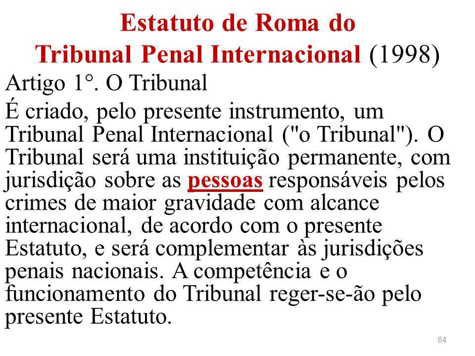 Artigo 1°. O Tribunal É criado, pelo presente instrumento, um Tribunal Penal Internacional (