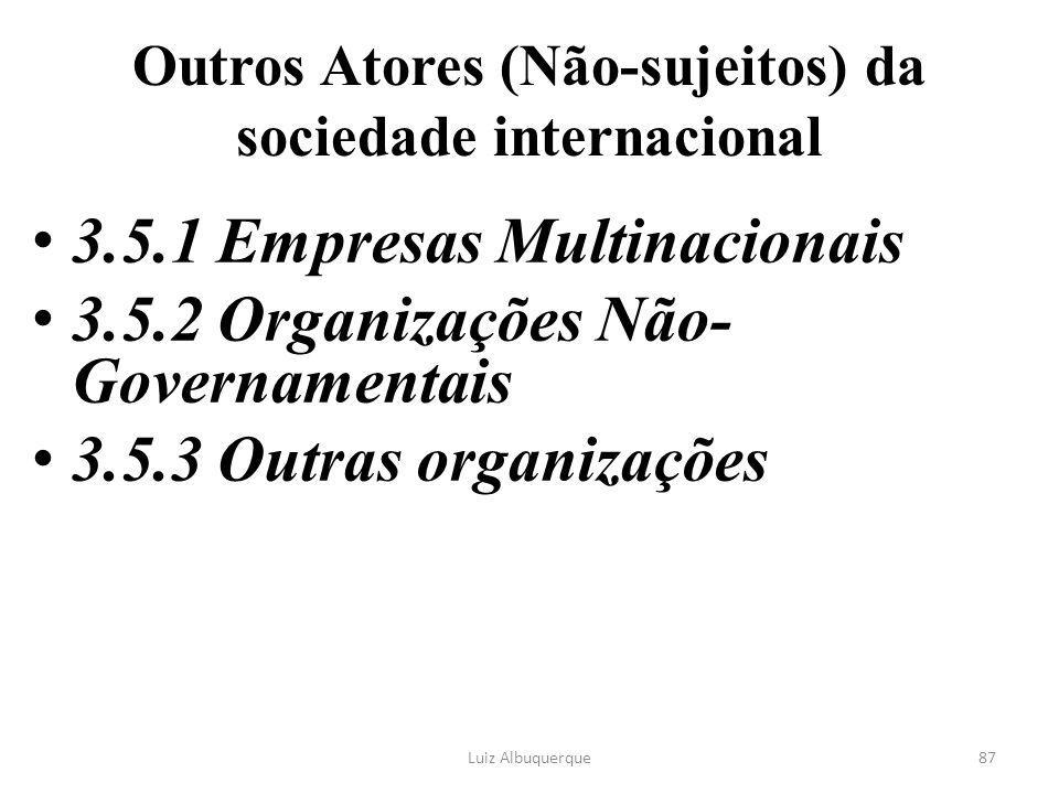87 Outros Atores (Não-sujeitos) da sociedade internacional 3.5.1 Empresas Multinacionais 3.5.2 Organizações Não- Governamentais 3.5.3 Outras organizaç