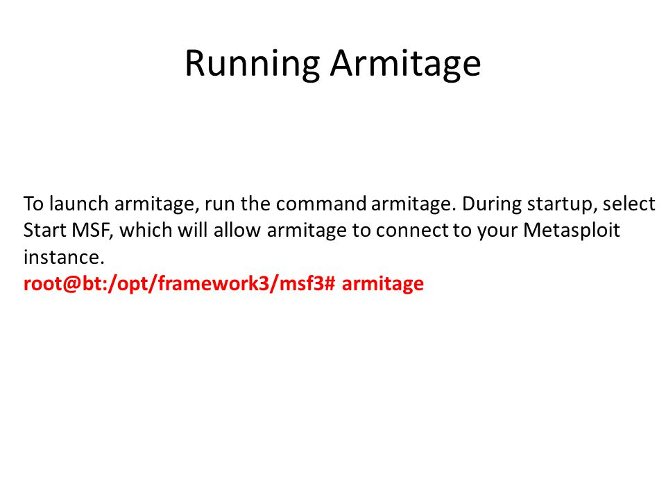 Running Armitage To launch armitage, run the command armitage.