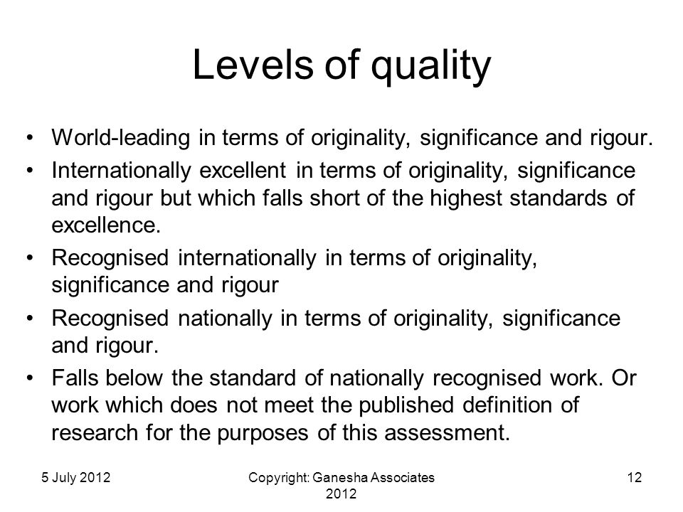 Levels of quality World-leading in terms of originality, significance and rigour. Internationally excellent in terms of originality, significance and