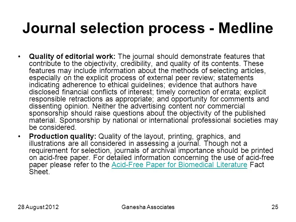 28 August 2012Ganesha Associates25 Journal selection process - Medline Quality of editorial work: The journal should demonstrate features that contrib