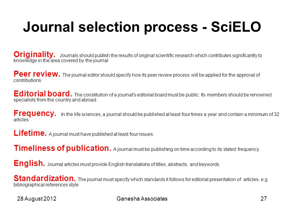 28 August 2012Ganesha Associates27 Journal selection process - SciELO Originality. Journals should publish the results of original scientific research