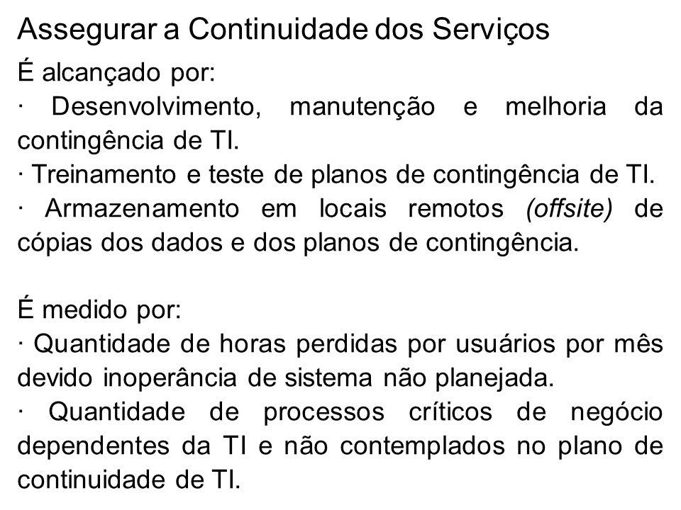 Assegurar a Continuidade dos Serviços É alcançado por: · Desenvolvimento, manutenção e melhoria da contingência de TI.