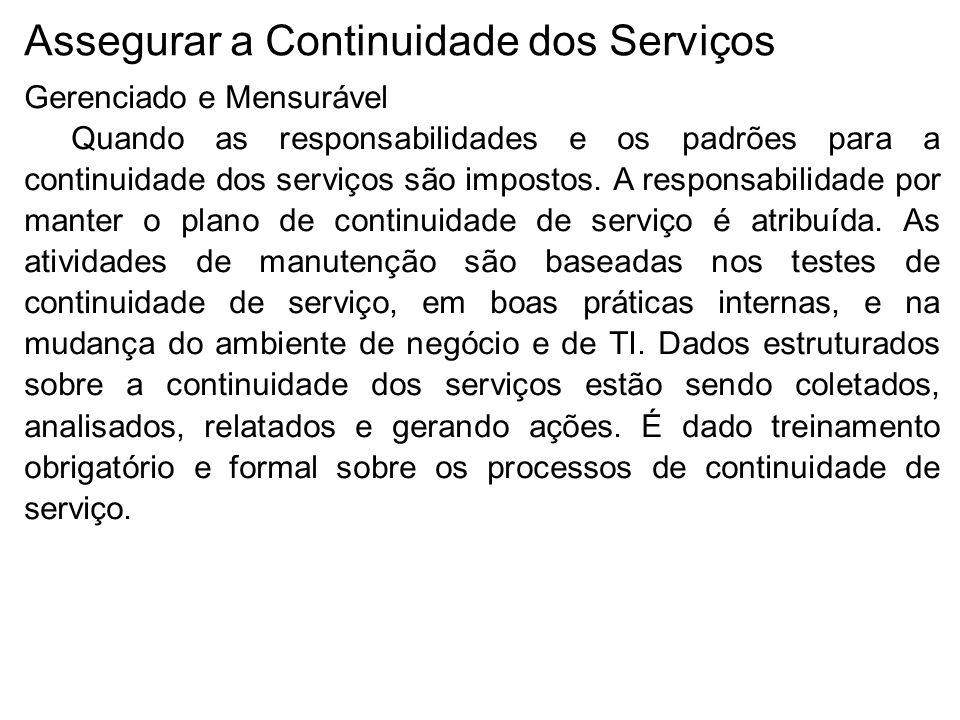 Assegurar a Continuidade dos Serviços Gerenciado e Mensurável Quando as responsabilidades e os padrões para a continuidade dos serviços são impostos.