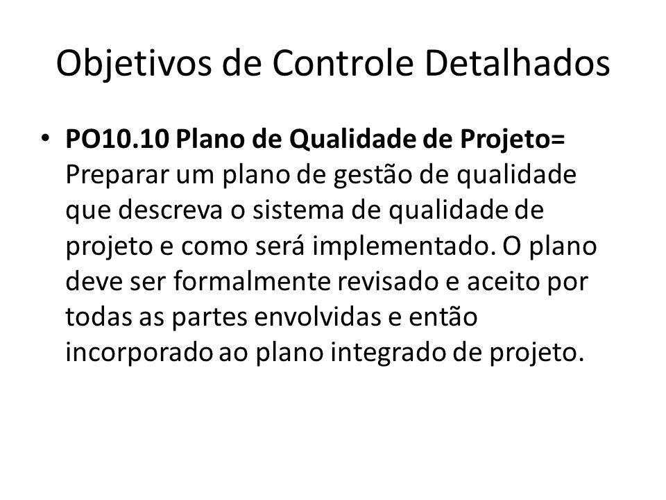 Objetivos de Controle Detalhados PO10.10 Plano de Qualidade de Projeto= Preparar um plano de gestão de qualidade que descreva o sistema de qualidade de projeto e como será implementado.