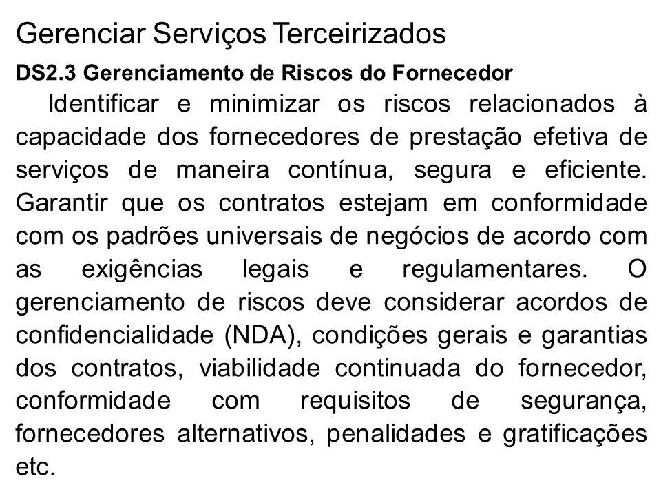 Gerenciar Serviços Terceirizados DS2.3 Gerenciamento de Riscos do Fornecedor Identificar e minimizar os riscos relacionados à capacidade dos fornecedores de prestação efetiva de serviços de maneira contínua, segura e eficiente.