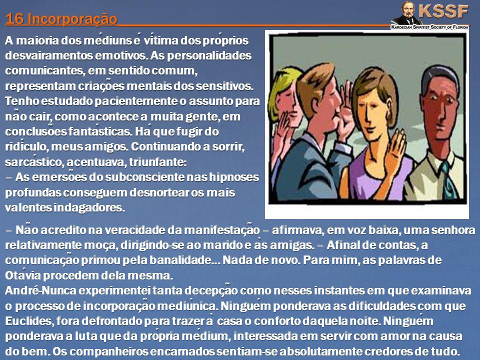 16 Incorporação____________________________________________ A maioria dos mediuns e vitima dos proprios desvairamentos emotivos. As personalidades com