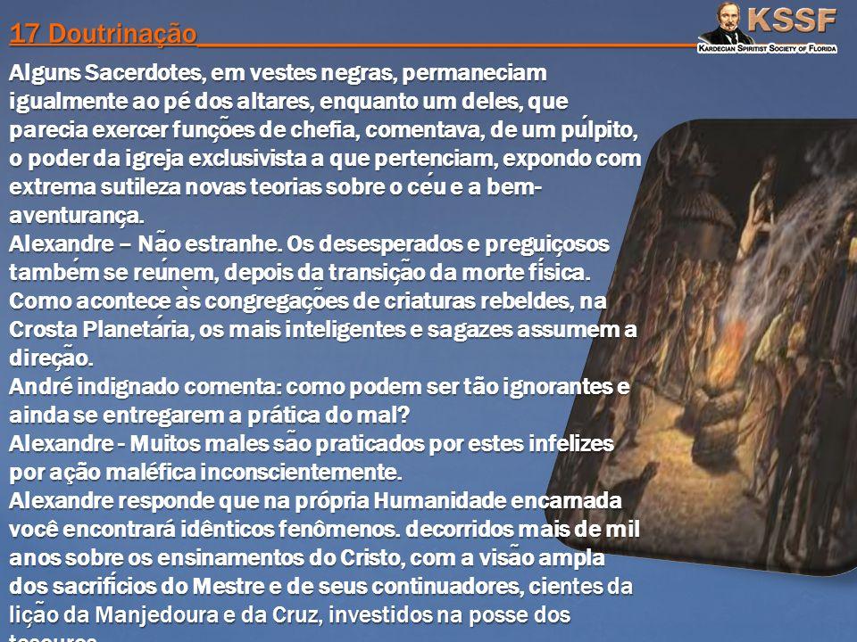 17 Doutrinação____________________________________________ Alguns Sacerdotes, em vestes negras, permaneciam igualmente ao pé dos altares, enquanto um