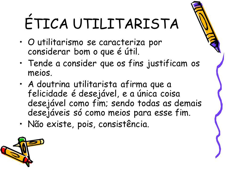 ÉTICA UTILITARISTA O utilitarismo se caracteriza por considerar bom o que é útil. Tende a consider que os fins justificam os meios. A doutrina utilita