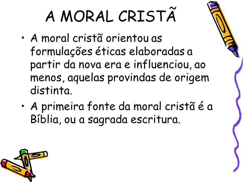 A MORAL CRISTÃ A moral cristã orientou as formulações éticas elaboradas a partir da nova era e influenciou, ao menos, aquelas provindas de origem dist