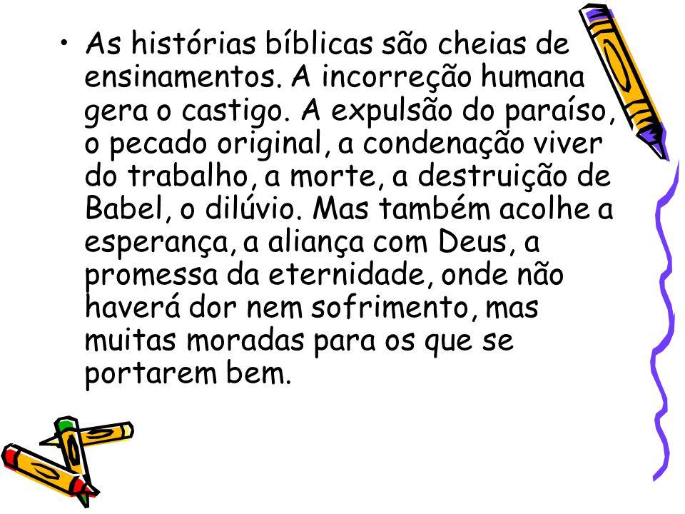 As histórias bíblicas são cheias de ensinamentos. A incorreção humana gera o castigo. A expulsão do paraíso, o pecado original, a condenação viver do