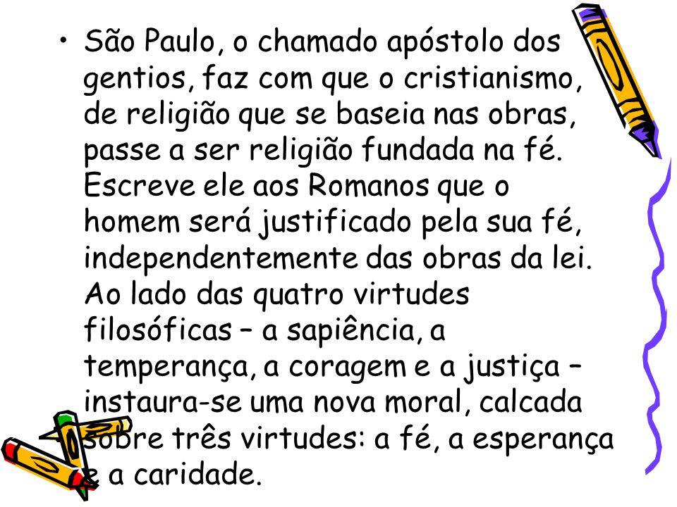 São Paulo, o chamado apóstolo dos gentios, faz com que o cristianismo, de religião que se baseia nas obras, passe a ser religião fundada na fé. Escrev