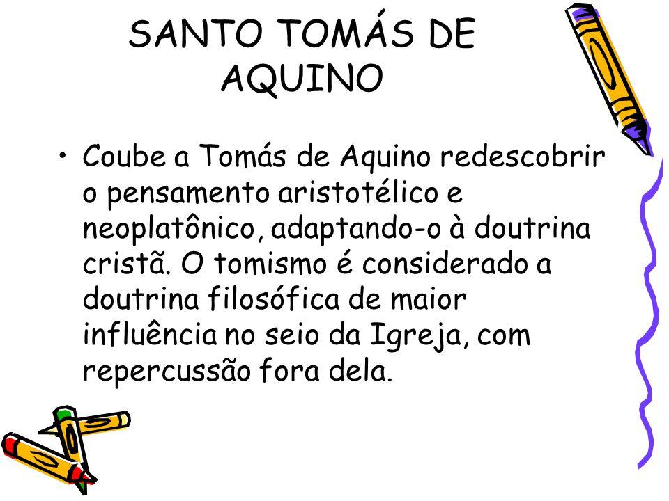 SANTO TOMÁS DE AQUINO Coube a Tomás de Aquino redescobrir o pensamento aristotélico e neoplatônico, adaptando-o à doutrina cristã. O tomismo é conside