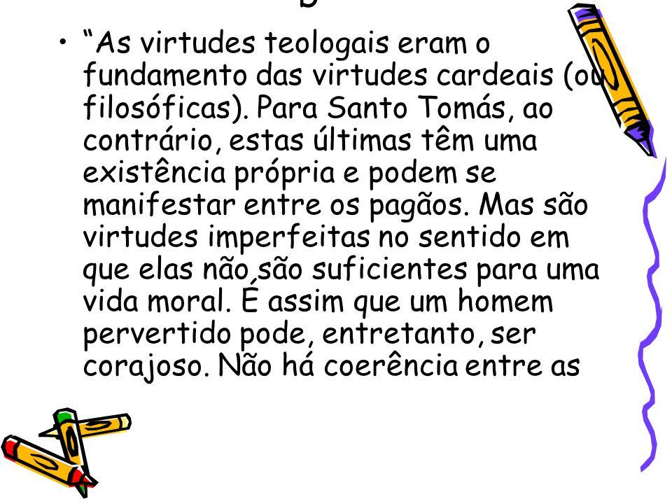 """b """"As virtudes teologais eram o fundamento das virtudes cardeais (ou filosóficas). Para Santo Tomás, ao contrário, estas últimas têm uma existência pr"""